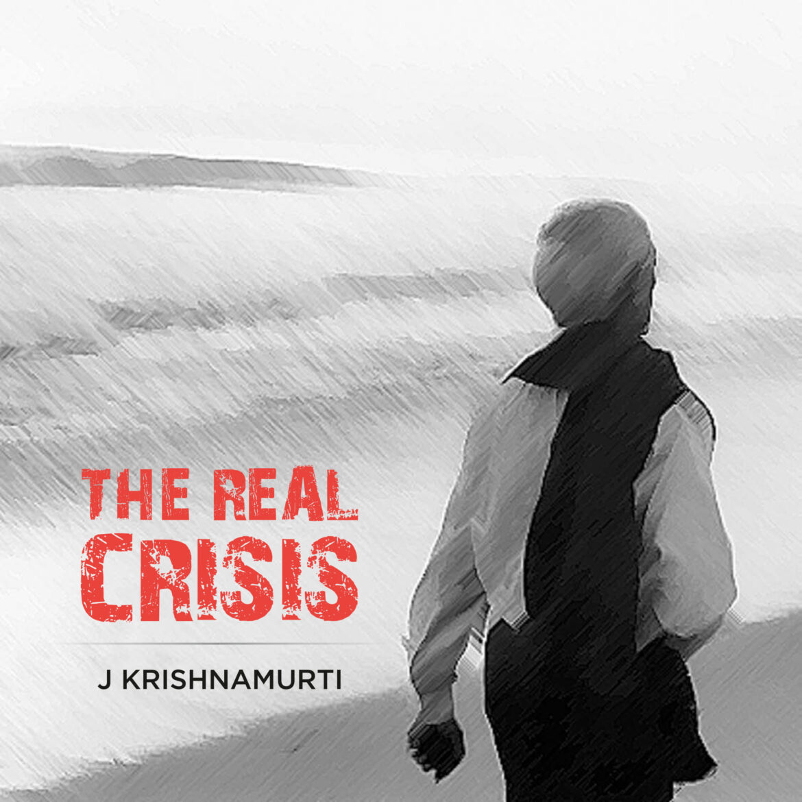 Krishnamurti Foundation India Releases Real Crisis – A Digital Booklet  of excerpts of J. Krishnamurti's talks, dialogues and writings of 5 decades relevant to the crisis facing humanity